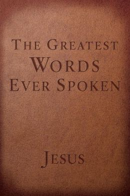 The Greatest Words Ever Spoken: Everything Jesus Said About You, Your Life, and Everything Else (Red Letter Ed.)