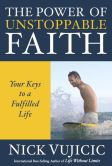 Book Cover Image. Title: The Power of Unstoppable Faith:  Your Keys to a Fulfilled Life (10-PK), Author: Nick Vujicic