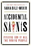 Book Cover Image. Title: Accidental Saints:  Finding God in All the Wrong People, Author: Nadia Bolz-Weber