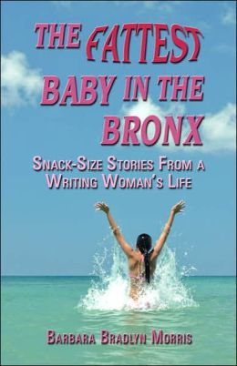 The fattest baby in the Bronx: Snack-size Stories from A Writing Woman's Life