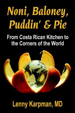 Noni Baloney, Puddin' and Pie: From Costa Rican Kitchen to the Corners of the World