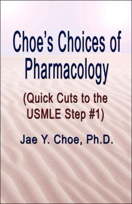 Choe's Choices Of Pharmacology (Quick Cuts To The Usmle Step #1)