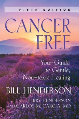 Cancer-Free: Your Guide to Gentle, Non-Toxic Healing (Third Edition)