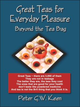 Great teas for everyday Pleasure: Beyond the tea Bag