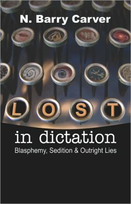 Lost in Dictation: Blasphemy, Sedition and Outright Lies