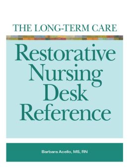The Long-term Care Restorative Nursing Desk Reference