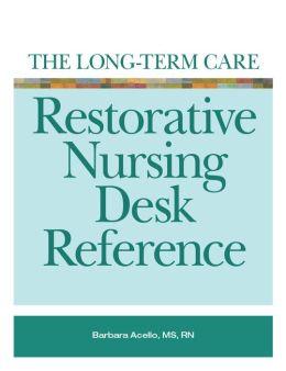 The Long-term Care Restorative Nursing Desk Reference