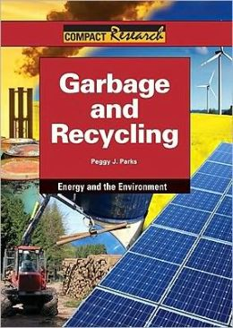 Garbage and Recycling: Compact Research Series: Energy and the Environment