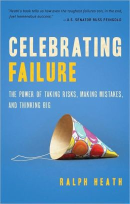 Celebrating Failure: The Power of Taking Risks, Making Mistakes and Thinking Big