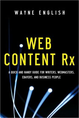 Web Content RX: A Quick and Handy Guide for Writers, Webmasters, eBayers, and Business People