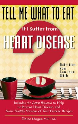 Tell Me What to Eat If I Suffer from Heart Disease: Nutrition You Can Live With