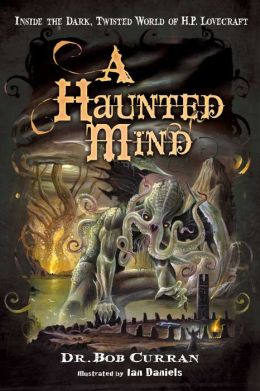 A Haunted Mind: Inside the Dark, Twisted World of H.P. Lovecraft