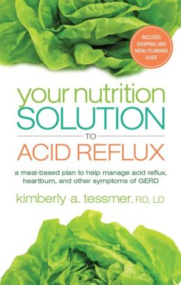 Your Nutrition Solution to Acid Reflux: A Meal-Based Plan to Help Manage Acid Reflux, Heartburn, and Other Symptoms of GERD