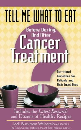 Tell Me What to Eat Before, During, and After Cancer Treatment: Nutritional Guidelines for Patients and Their Loved Ones