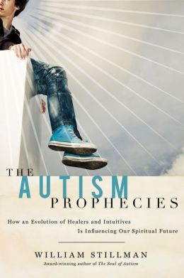 The Autism Prophecies: How an Evolution of Healers and Intuitives Is Influencing Our Spiritual Future