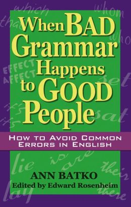 When Bad Grammar Happens to Good People: How to Avoid Common Errors in English