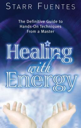 Healing With Energy: The Definitive Guide to Hands-On Techniques From a Master