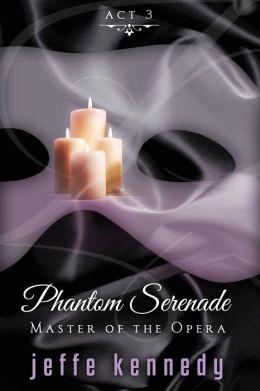 Master of the Opera, Act 3: Phantom Serenade