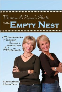 Barbara & Susan's Guide to the Empty Nest: Discovering New Purpose, Passion, & Your Next Great Adventure