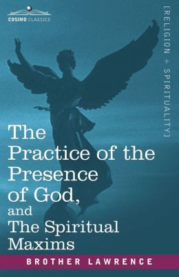 The Practice Of The Presence Of God, And The Spiritual Maxims