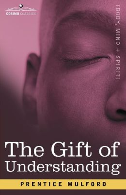 Gift of Understanding: A Second Series of Essays by Prentice Mulford