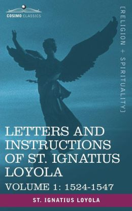 Letters and Instructions of St Ignatius Loyola, Volume 1 1524-1547