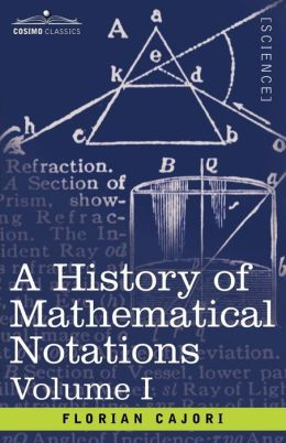 A History Of Mathematical Notations - Vol. I
