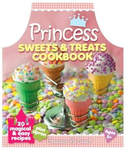 Princess Sweets & Treats Cookbook & Apron: 20 Magical & Easy Recipes