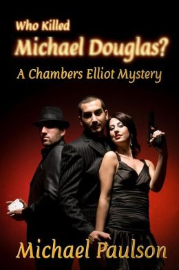 Who Killed Michael Douglas: A Chambers Elliot Mystery
