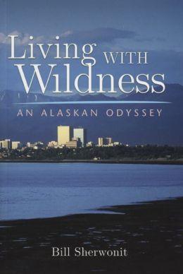 Living with Wildness: An Alaskan Odyssey