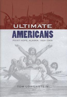 Ultimate Americans: Point Hope, Alaska, 1826-1909