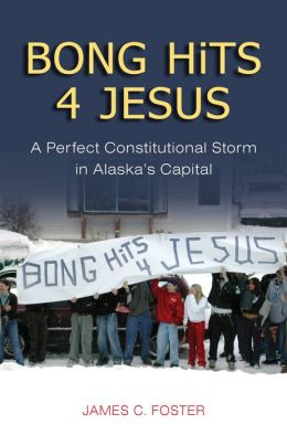 Bong Hits 4 Jesus: A Perfect Constitutional Storm in Alaska's Capital