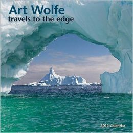 2012 Art Wolfe: Travels to the Edge Wall Calendar