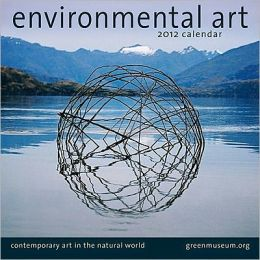 2012 Environmental Art: Contemporary Art in the Natural World Wall Calendar