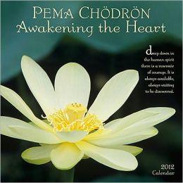 2012 Pema Chodron: Awakening the Heart Wall Calendar