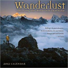 2012 Wanderlust: Trekking the Road Less Travelled Wall Calendar