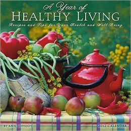 2012 Year of Healthy Living: Recipes and Tips for Your Health and Well Being Wall Calendar