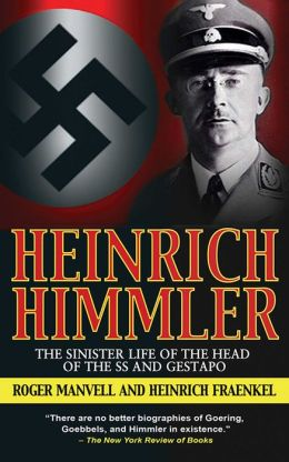 Heinrich Himmler: The SS, Gestapo, His Life and Career