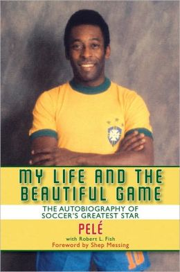 My Life and the Beautiful Game: The Autobiography of Soccer's Biggest Star