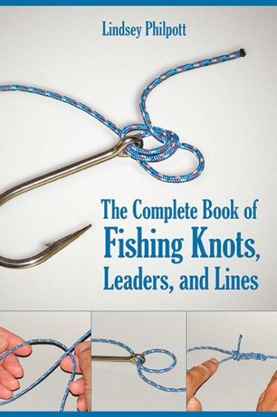 The Complete Book of Fishing Knots, Lines, and Leaders