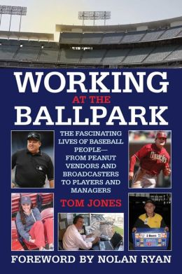 Working at the Ballpark: The Fascinating Lives of Baseball People--from Peanut Vendors and Broadcasters to Players and Managers
