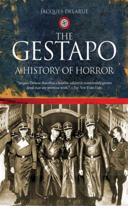 The Gestapo: A History of Horror Jacques Delarue and Mervyn Savill