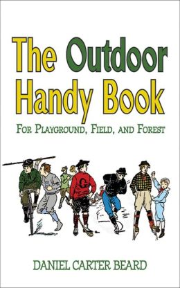 The Outdoor Handy Book: For Playground, Field and Forest