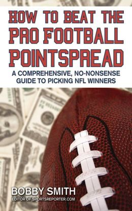 How to Beat the Pro Football Pointspread: A Comprehensive, No-Nonsense Guide to Picking the NFL Winners