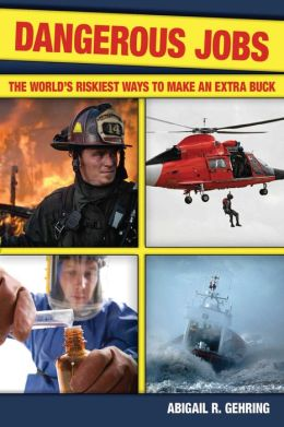Dangerous Jobs: The Adventurer's Guide to High-Risk Careers