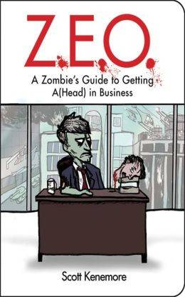Z.E.O.: A Zombie's Guide to Getting (A)Head in Business