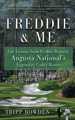 Freddie and Me: Life Lessons from Freddie Bennett, Augusta National's Legendary Caddie Master