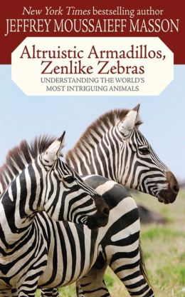 Altruistic Armadillos, Zenlike Zebras: Understanding the World's Most Intriguing Animals