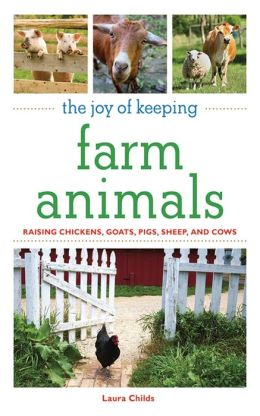 The Joy of Keeping Farm Animals: The Ultimate Guide to Raising Your Own Food