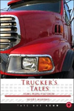 Trucker's Tales: Semi Non-Fiction